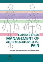 Evidence-Based Management of Acute Musculoskeletal Pain: A Guide for Clinicians