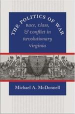 The Politics of War: Race, Class, and conflict in Revolutionary Virgina