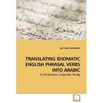Translating Idiomatic English Phrasal Verbs in Arabic: A Contrastive Linguistic Study