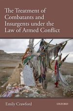 The Treatment of Combatants and Insurgents under the Law of Armed Conflict
