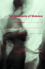 The Spectacle of Violence: Homophobia, Gender, and Knowledge