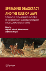 Spreading Democracy and the Rule of Law? The Impact of EU Enlargement on the Rule of Law, Democracy and Constitutionalism in Post-Communist Legal Orders