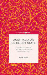 Australia as US Client State: The Geopolitics of De-Democratization and Insecurity