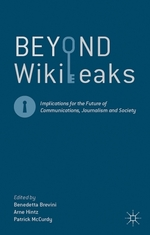 Beyond WikiLeaks: Implications for the Future of Communications, Journalism and Society