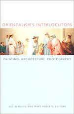 Orientalism's interlocutors : painting, architecture, photography