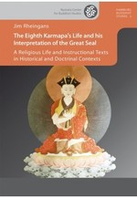 The Eighth Karmapa's Life and his Interpretation of the Great Seal: A Religious Life and Instructional Texts in Historical and Doctrinal Contexts