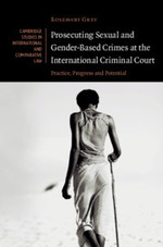 Prosecuting Sexual and Gender-Based Crimes at the International Criminal Court: Practice, Progress and Potential