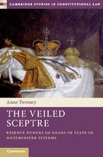 The Veiled Sceptre - Reserve Powers of Heads of State in Westminster Systems