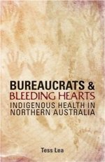 Bureaucrats and Bleeding Hearts: Indigenous health in northern Australia