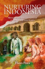Nurturing Indonesia: Medicine and Decolonisation in the Dutch East Indies