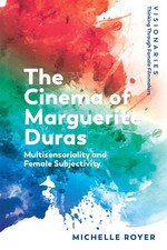 The Cinema of Marguerite Duras: Feminine Subjectivity and Sensoriality