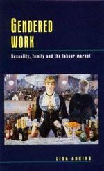 Gendered Work: Sexuality, Family and the Labour Market