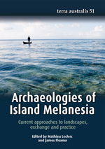 Archaeologies of Island Melanesia: Current approaches to landscapes, exchange and practice