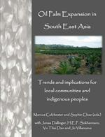 Oil Palm Expansion in South East Asia: Trends and implications for local communities and indigenous peoples