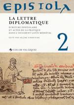 Epistola 2. La Lettre diplomatique. Ecriture epistolaire et actes de la pratique dans l'Occident latin medieval