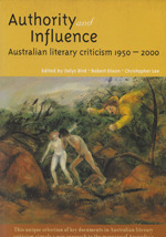 Authority and Influence: Australian Literary Criticism 1950-2000