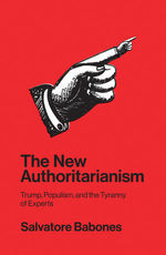 The New Authoritarianism: Trump, Populism and the Tyranny of Experts