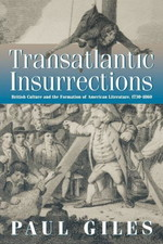 Transatlantic Insurrections: British Culture and the Formation of American Culture, 1730-1860