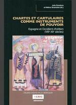Chartes et cartulaires comme instruments de pouvoir : Espagne et Occident chrétien (VIIIe-XIIe s.) [Charters and Cartularies as Instruments of Power: Iberian Peninsula and Christian West (VIIIth-XIIth c.)]