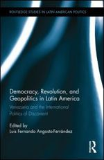 Democracy, Revolution, and Geopolitics in Latin America: Venezuela and the International Politics of Discontent