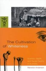 The cultivation of whiteness : science, health and racial destiny in Australia