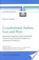Constitutional Justice, East and West: Democratic Legitimacy and Constitutional Courts in Post-Communist Europe, in a Comparative Perspective