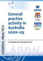General practice activity in Australia 2002-03.