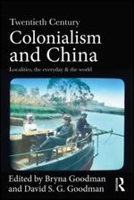 Twentieth-Century Colonialism and China: Localities, the everyday and the world