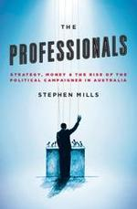 The Professionals: Strategy, Money, and the Rise of the Political Campaigner in Australia