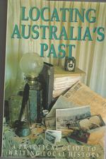 Locating Australia's Past: A Practical Guide to Writing Local History in New South Wales