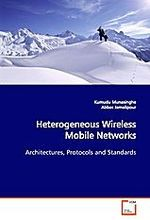 Heterogeneous Wireless Mobile Networks: Architectures, Protocols and Standards