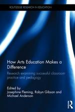 How Arts Education Makes a Difference: Research examining successful classroom practice and pedagogy