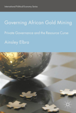 Governing African Gold Mining: Private governance and the resource curse