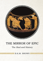 The Mirror of Epic: The Iliad and History