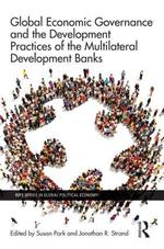 Global Economic Governance and the Development Practices of the Multilateral Development Banks