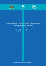International Environmental Law-making and Diplomacy Review 2012