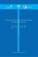 International Environmental Law-making and Diplomacy Review 2006