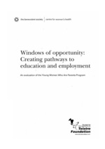 Windows of opportunity : creating pathways to education and employment : an evaluation of the Young Women who are Parents Program