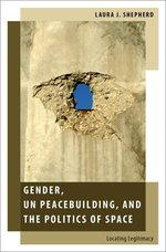 Gender, UN Peacebuilding and the Politics of Space: Locating Legitimacy
