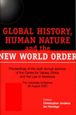Global History, Human Nature and the New World Order: Proceedings of the 6th annual seminar of the Centre for Values, Ethics and the Law in Medicine