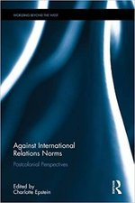 Against International Relations Norms: Postcolonial Perspectives (Worlding Beyond the West)