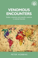 Venomous encounters: Snakes, vivesection and scientific medicine in colonial Australia
