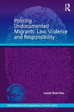 Policing Undocumented Migrants: Law, Violence and Responsibility
