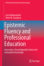 Epistemic fluency and professional education: Innovation, knowledgeable action and actionable knowledge