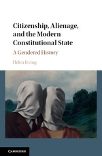 Citizenship, Alienage, and the Modern Constitutional State: A Gendered History (Forthcoming)