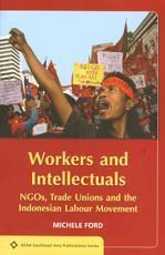 Workers and Intellectuals: NGOs, Trade Unions and the Indonesian Labour Movement..