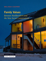 Family Values: Between Neoliberalism and the New Social Conservatism