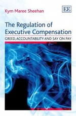 The Regulation of Executive Compensation: Greed, Accountability and Say on Pay