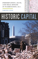 Historic Capital: Preservation, Race, and Real Estate in Washington D.C.
