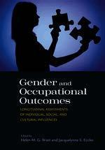 Gender and occupational outcomes: Longitudinal assessments of individual, social, and cultural influences